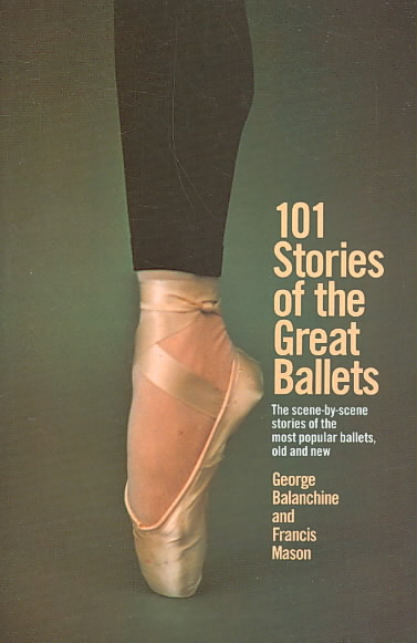 101 Stories of the Great Ballets By Balanchine, George/ Mason, Francis