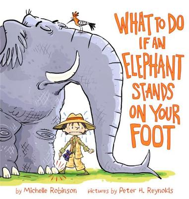 What to Do If an Elephant Stands on Your Foot By Robinson, Michelle/ Reynolds, Peter H. (ILT)
